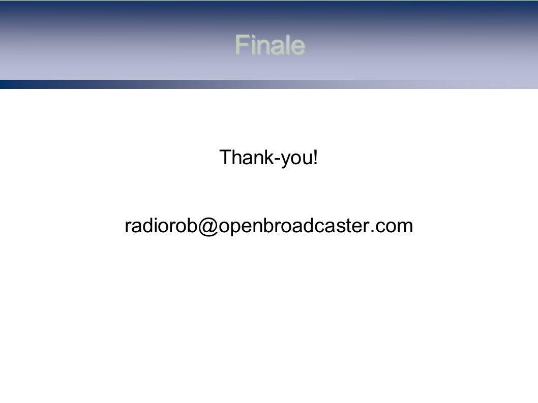 Finale Thank-you! radiorob@openbroadcaster.com