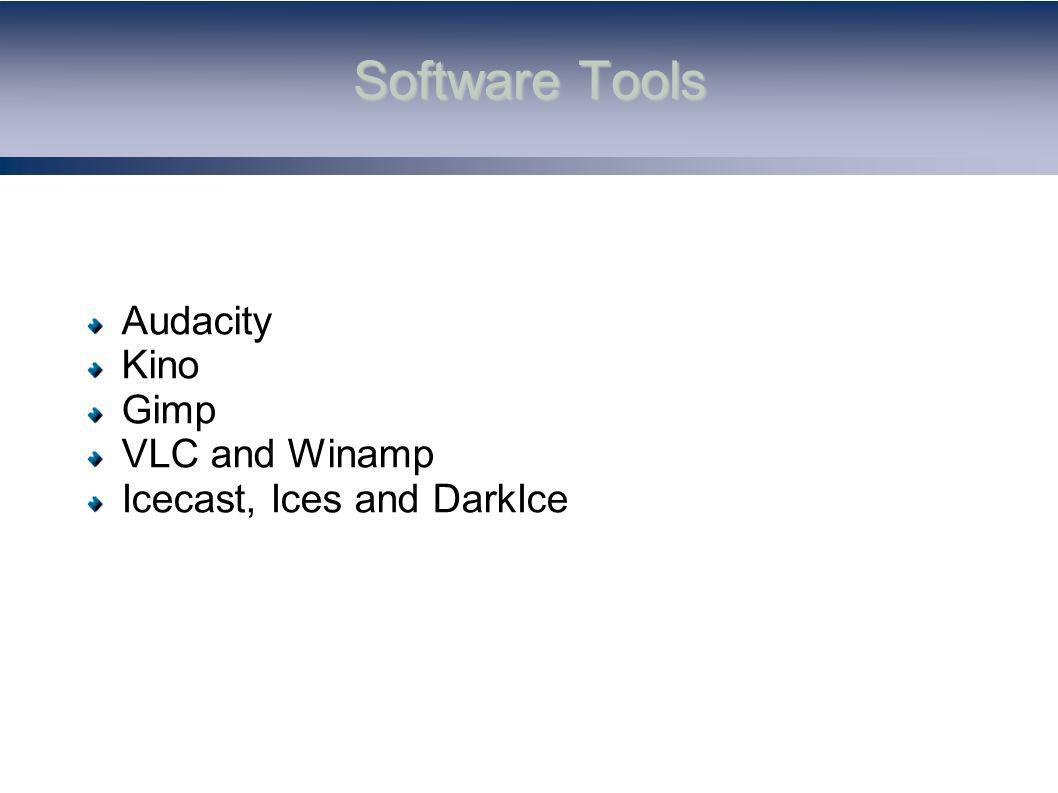 Software Tools Audacity Kino Gimp VLC and Winamp Icecast, Ices and DarkIce