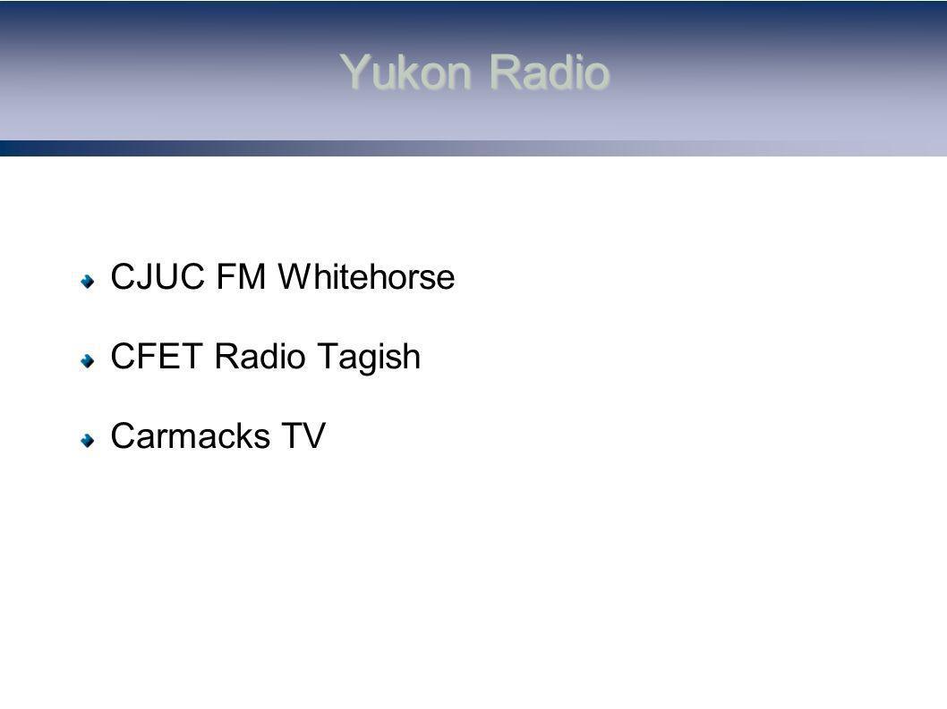 Yukon Radio CJUC FM Whitehorse CFET Radio Tagish Carmacks TV
