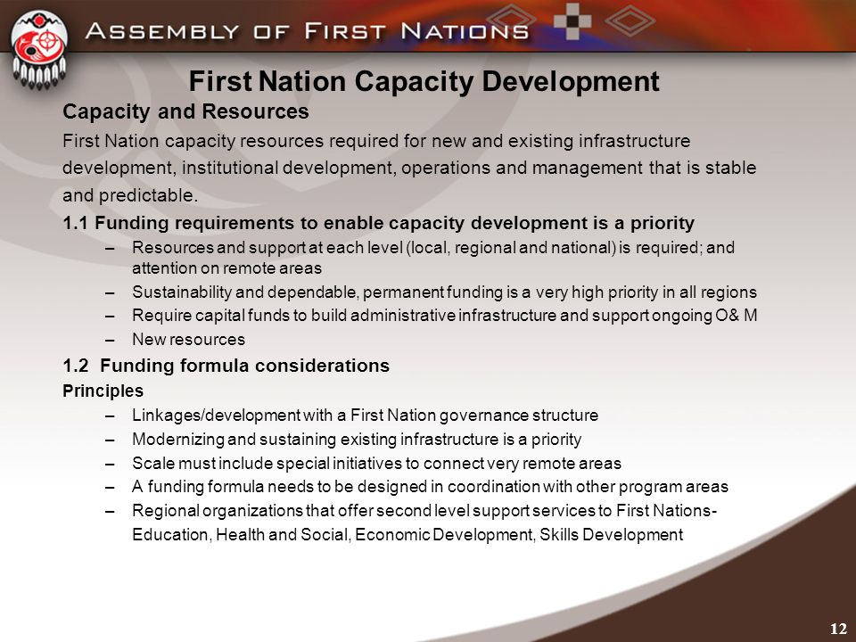 First Nation Capacity Development Capacity and Resources First Nation capacity resources required for new and existing infrastructure development, institutional development, operations and management that is stable and predictable.