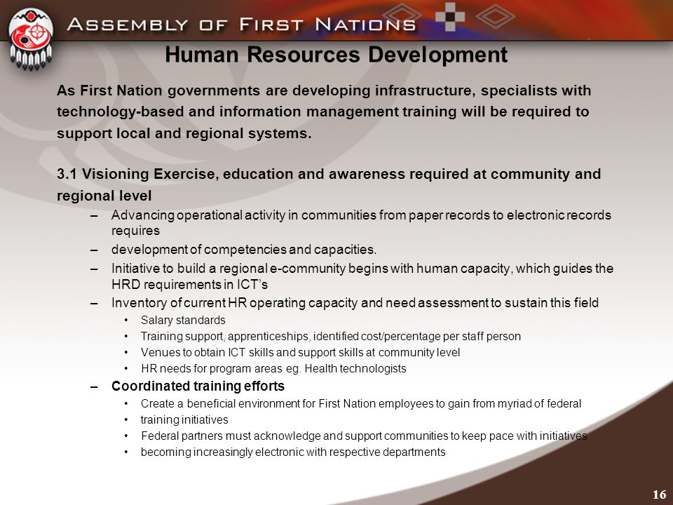 Human Resources Development As First Nation governments are developing infrastructure, specialists with technology-based and information management training will be required to support local and regional systems.