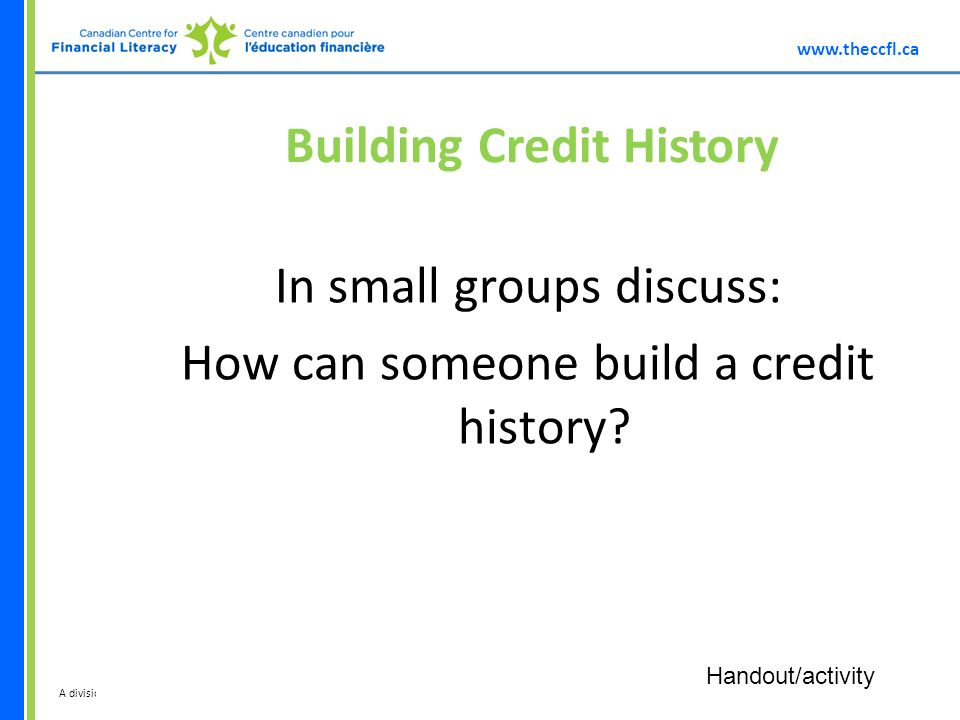 A division of Building Credit History In small groups discuss: How can someone build a credit history.