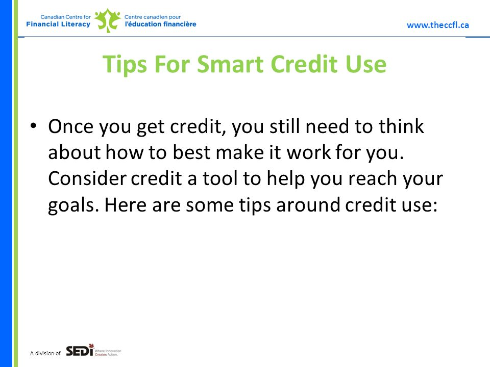 A division of Tips For Smart Credit Use Once you get credit, you still need to think about how to best make it work for you.