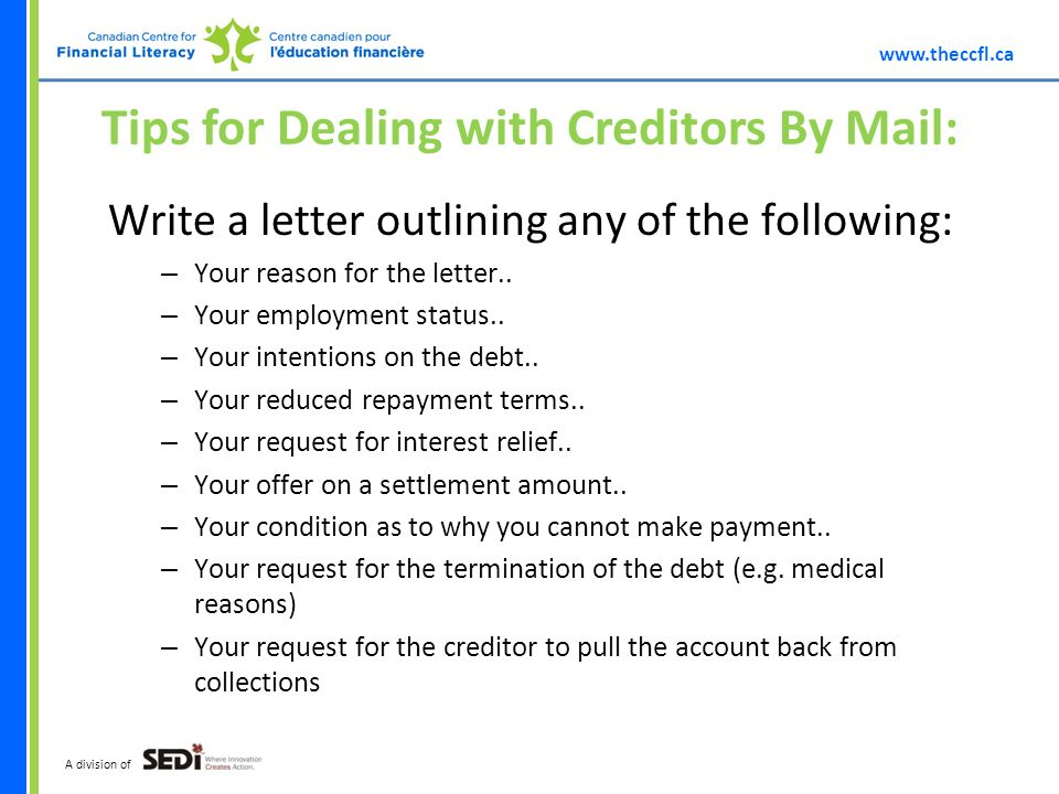 A division of Tips for Dealing with Creditors By Mail: Write a letter outlining any of the following: – Your reason for the letter..