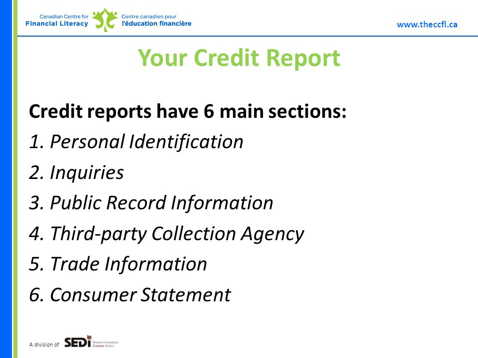 A division of Your Credit Report Credit reports have 6 main sections: 1.