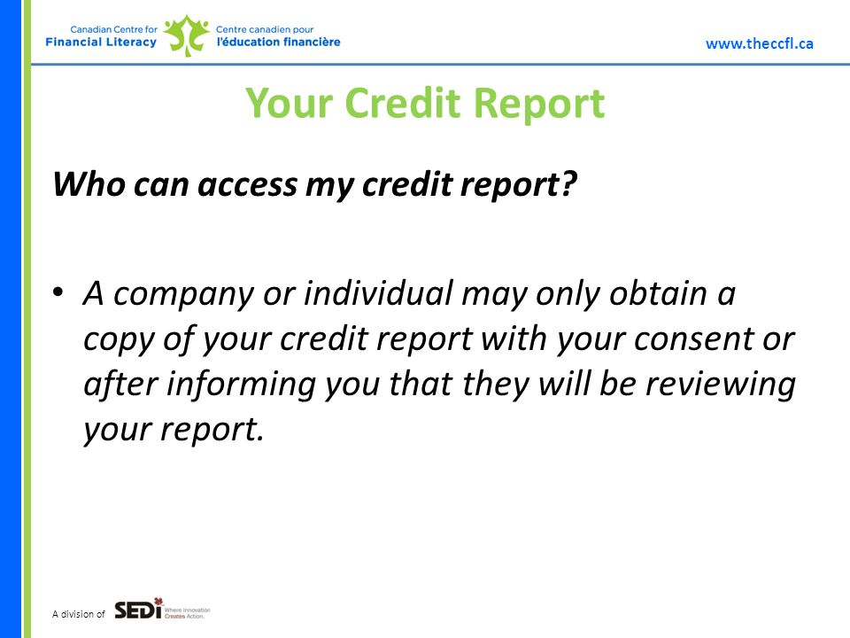 A division of Your Credit Report Who can access my credit report.