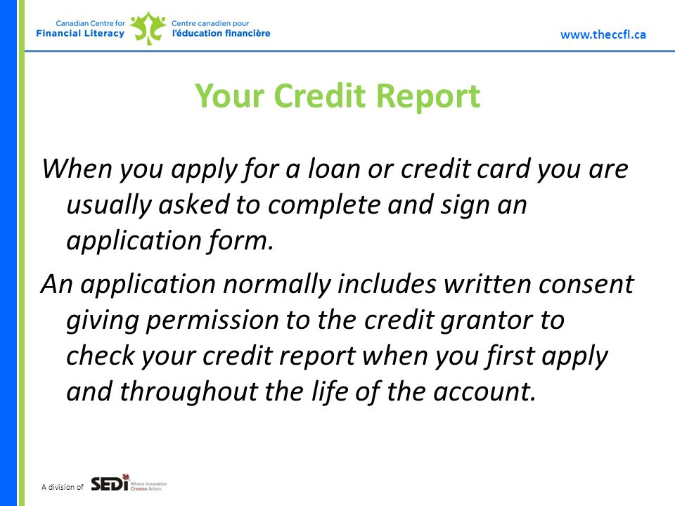 A division of Your Credit Report When you apply for a loan or credit card you are usually asked to complete and sign an application form.
