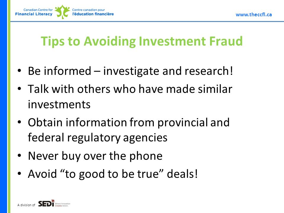 A division of Tips to Avoiding Investment Fraud Be informed – investigate and research.