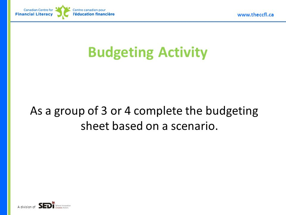 A division of Budgeting Activity As a group of 3 or 4 complete the budgeting sheet based on a scenario.