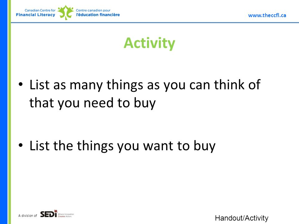 A division of Activity List as many things as you can think of that you need to buy List the things you want to buy Handout/Activity