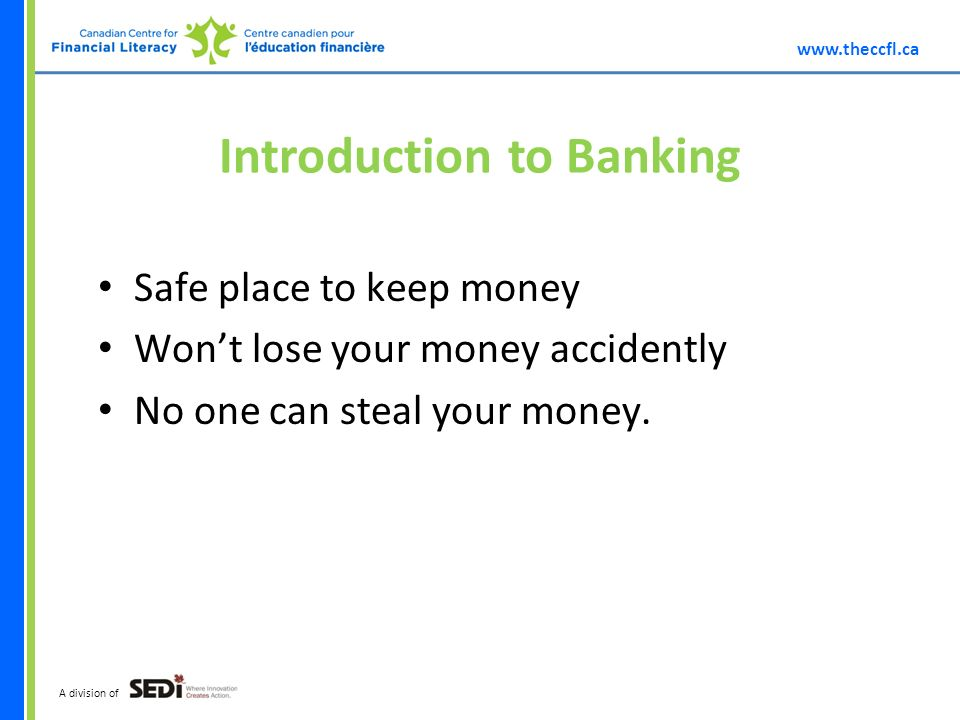 A division of Introduction to Banking Safe place to keep money Wont lose your money accidently No one can steal your money.