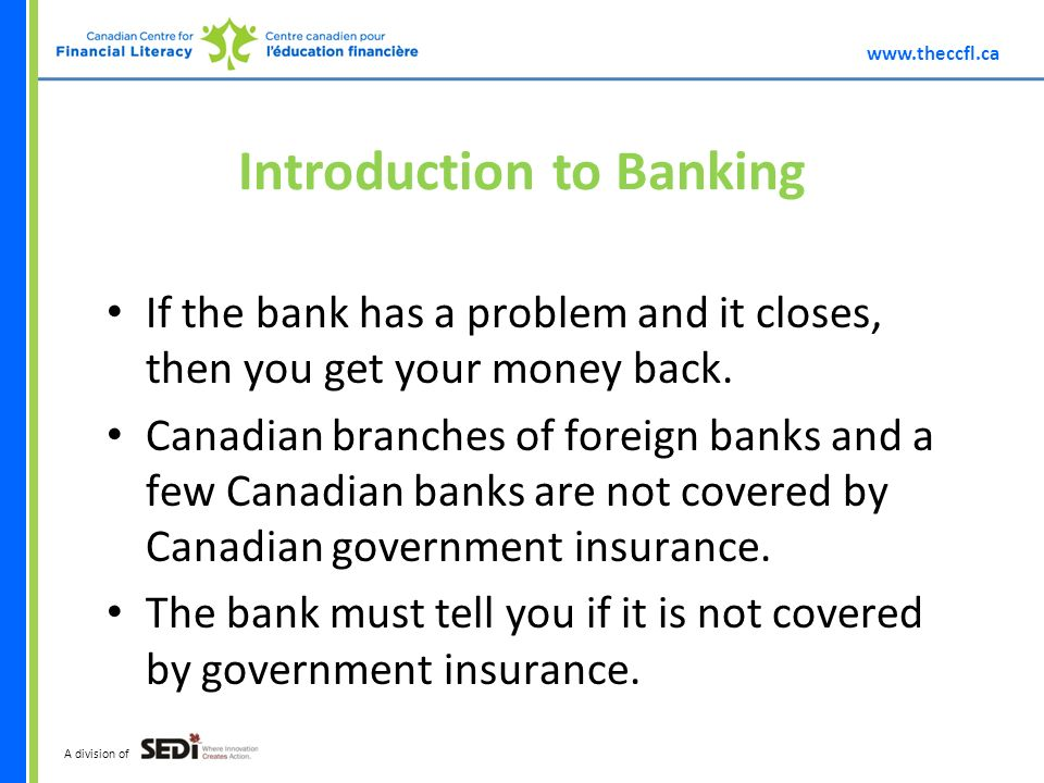 A division of Introduction to Banking If the bank has a problem and it closes, then you get your money back.