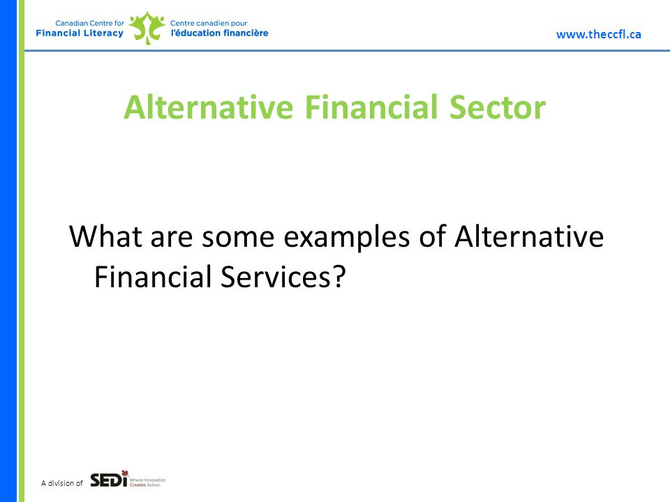 A division of Alternative Financial Sector What are some examples of Alternative Financial Services