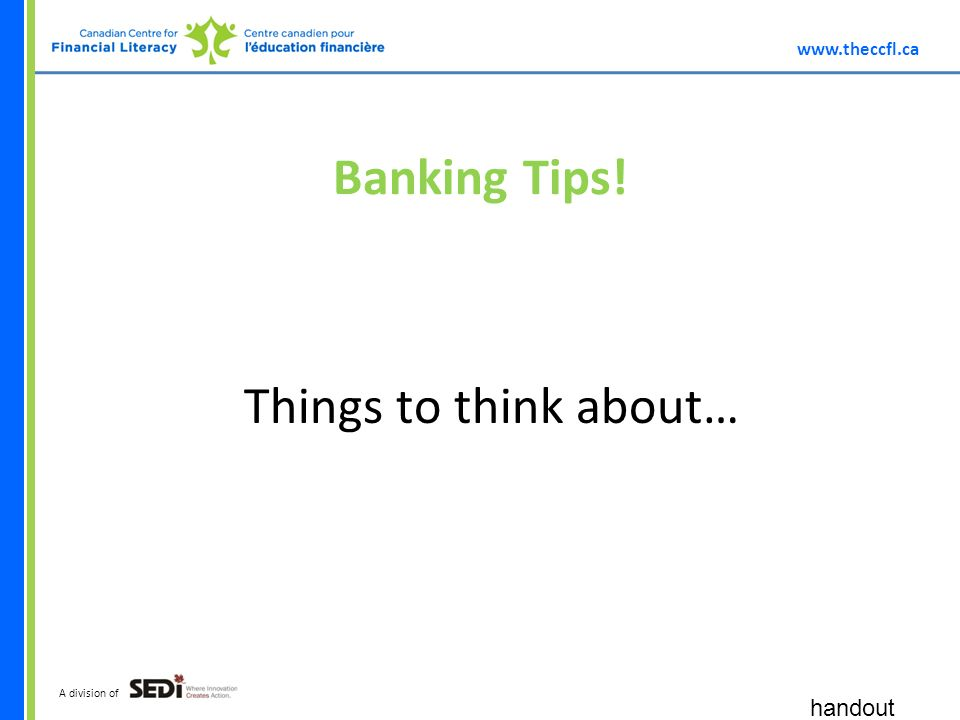 A division of Banking Tips! Things to think about… handout