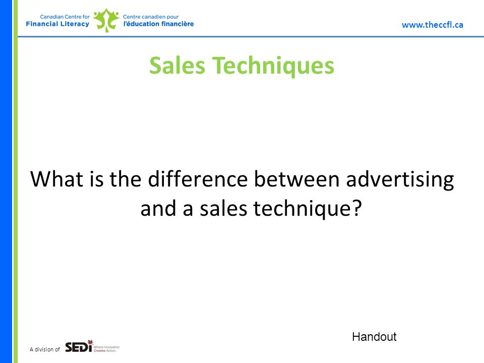 A division of Sales Techniques What is the difference between advertising and a sales technique.