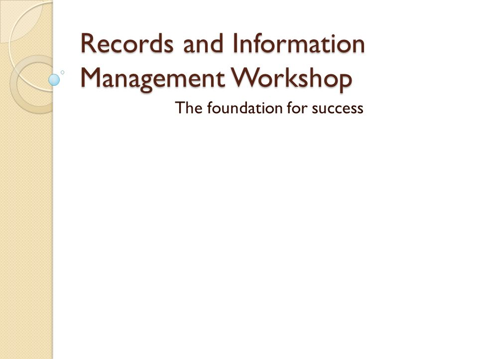Records and Information Management Workshop The foundation for success