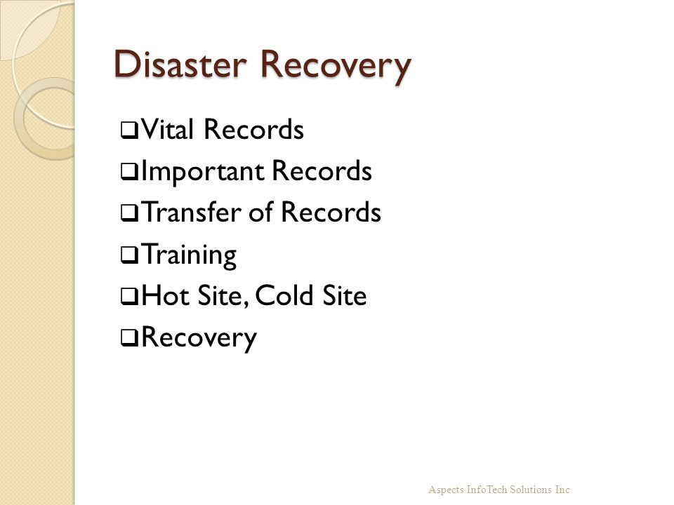 Disaster Recovery Vital Records Important Records Transfer of Records Training Hot Site, Cold Site Recovery Aspects InfoTech Solutions Inc
