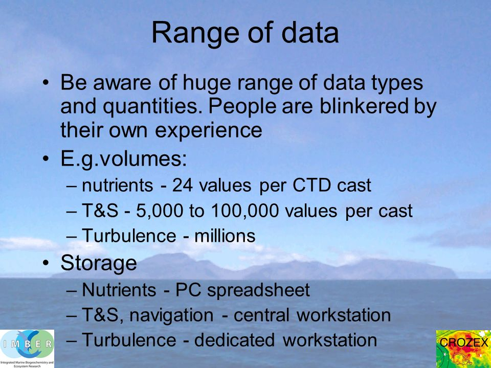 Range of data Be aware of huge range of data types and quantities.