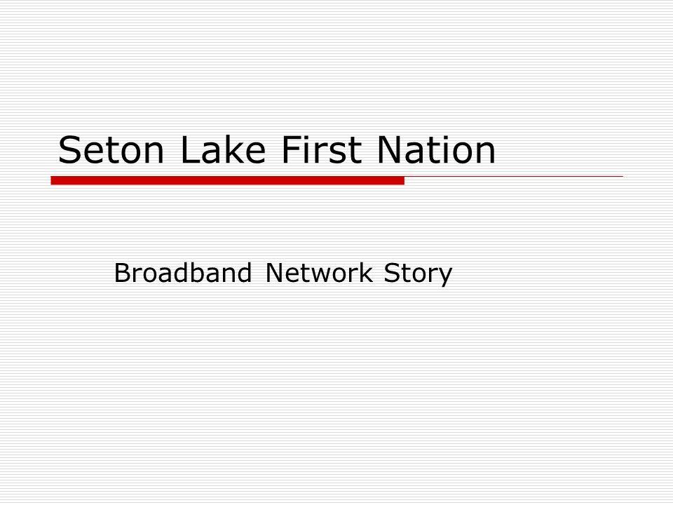 Seton Lake First Nation Broadband Network Story
