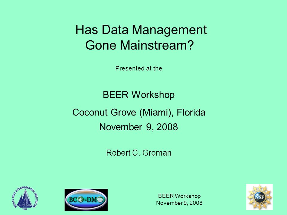 BEER Workshop November 9, 2008 Has Data Management Gone Mainstream.