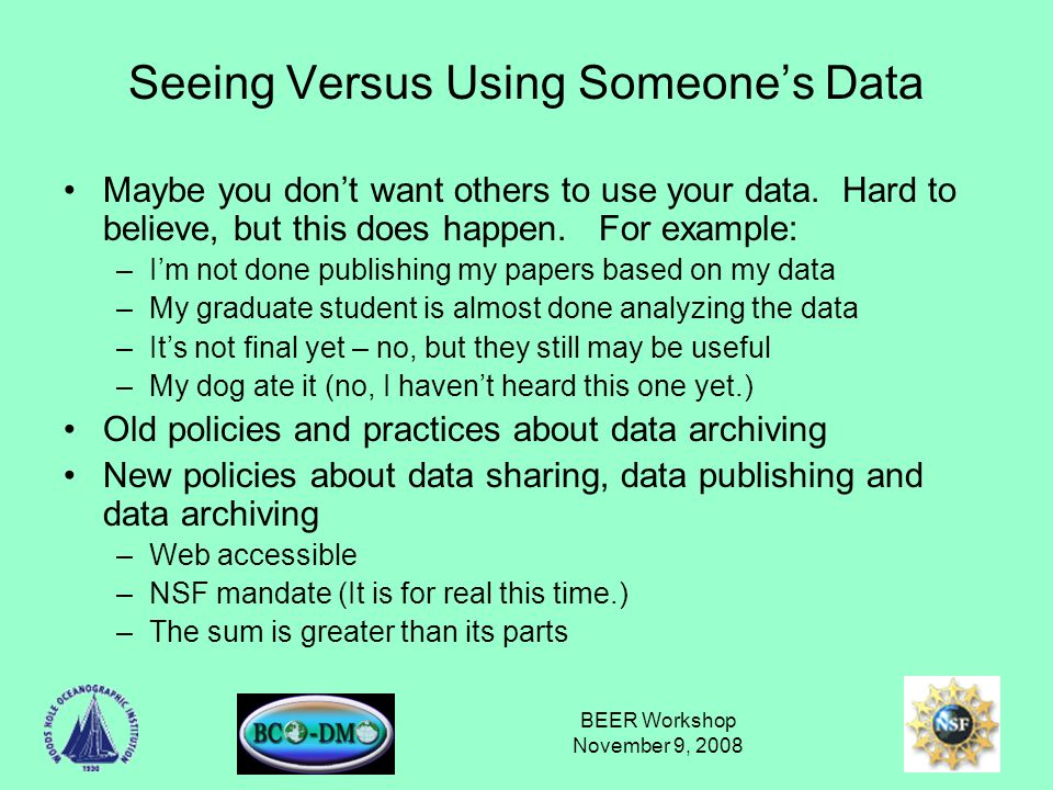 BEER Workshop November 9, 2008 Seeing Versus Using Someones Data Maybe you dont want others to use your data.