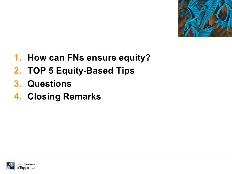 1.How can FNs ensure equity 2.TOP 5 Equity-Based Tips 3.Questions 4.Closing Remarks