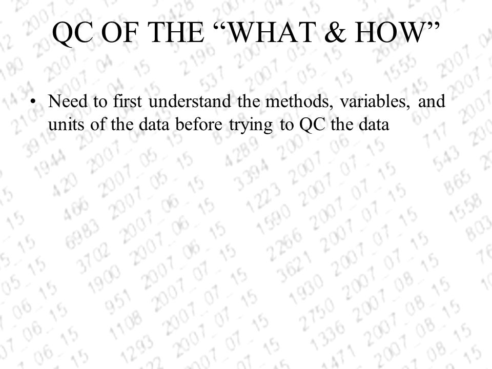 Need to first understand the methods, variables, and units of the data before trying to QC the data