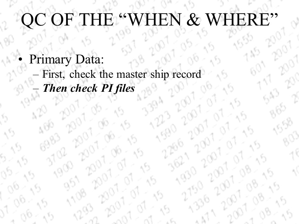 Primary Data: –First, check the master ship record –Then check PI files