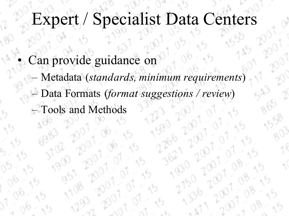 Can provide guidance on –Metadata (standards, minimum requirements) –Data Formats (format suggestions / review) –Tools and Methods