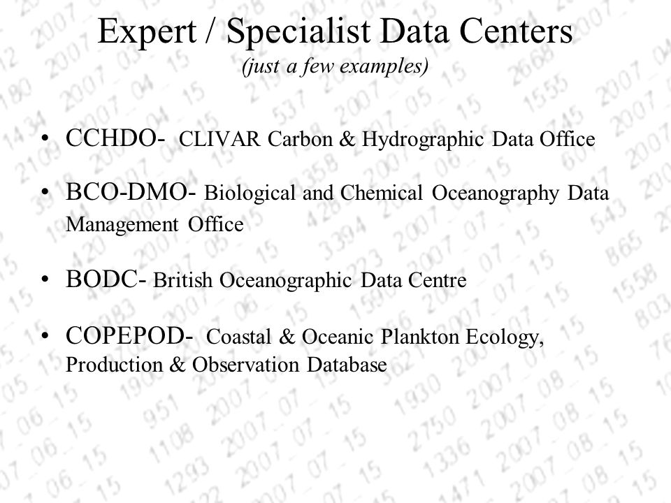 Expert / Specialist Data Centers (just a few examples) CCHDO- CLIVAR Carbon & Hydrographic Data Office BCO-DMO- Biological and Chemical Oceanography Data Management Office BODC- British Oceanographic Data Centre COPEPOD- Coastal & Oceanic Plankton Ecology, Production & Observation Database