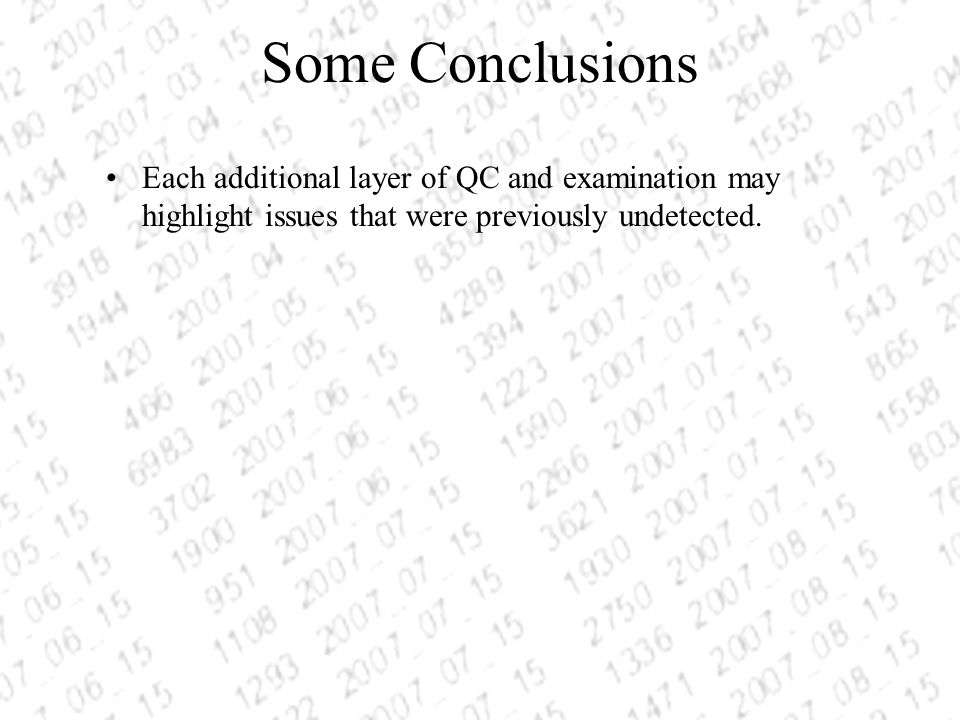 Some Conclusions Each additional layer of QC and examination may highlight issues that were previously undetected.
