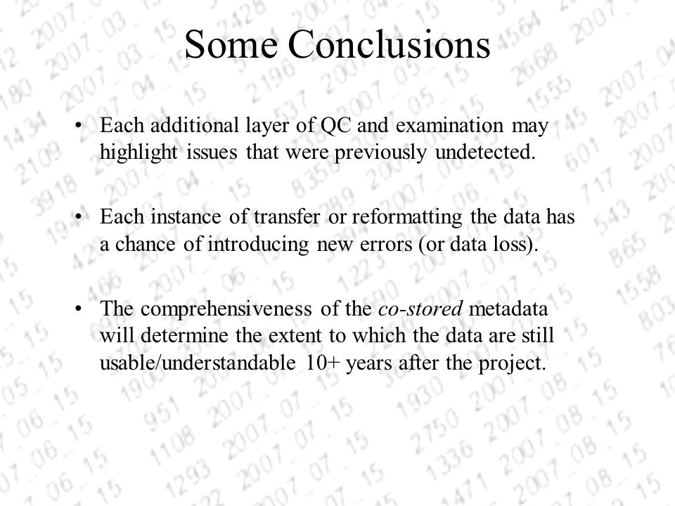 Some Conclusions Each additional layer of QC and examination may highlight issues that were previously undetected. Each instance of transfer or reform