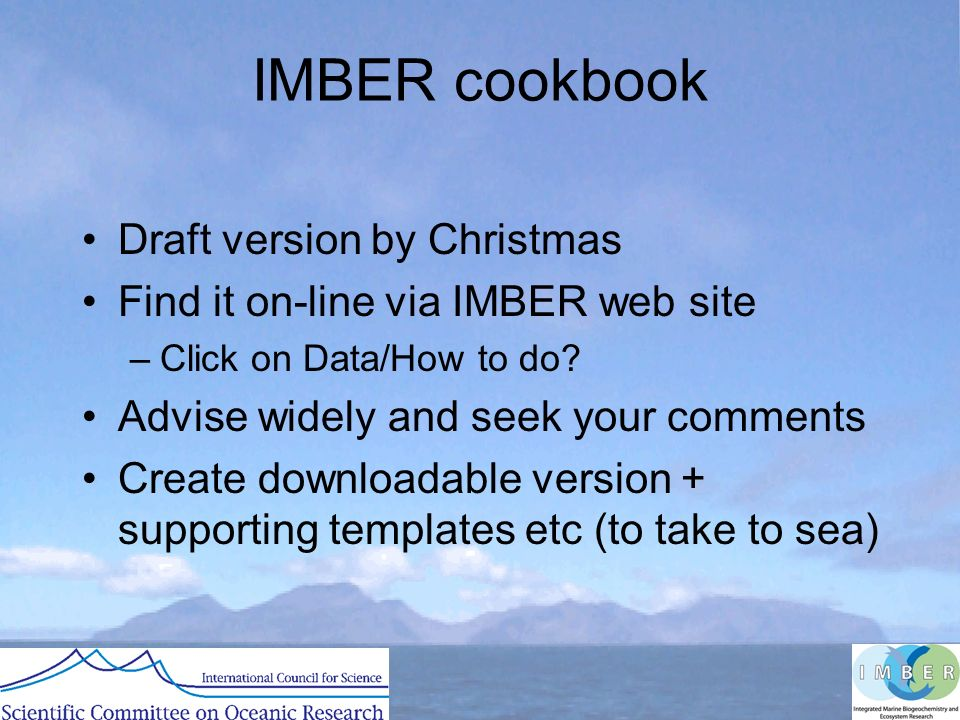 IMBER cookbook Draft version by Christmas Find it on-line via IMBER web site –Click on Data/How to do.