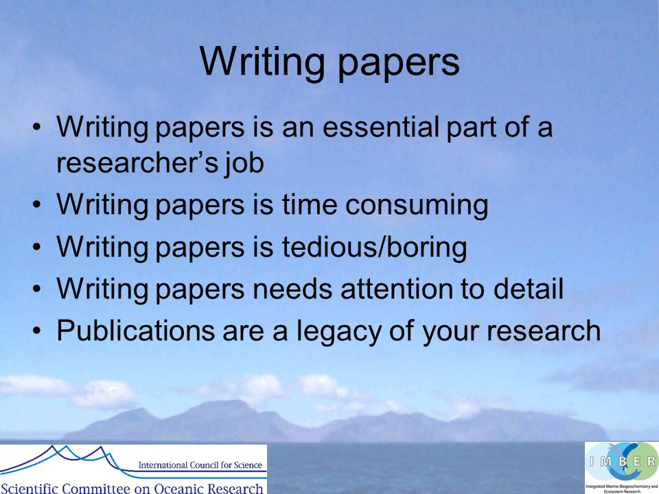 Writing papers Writing papers is an essential part of a researchers job Writing papers is time consuming Writing papers is tedious/boring Writing papers needs attention to detail Publications are a legacy of your research