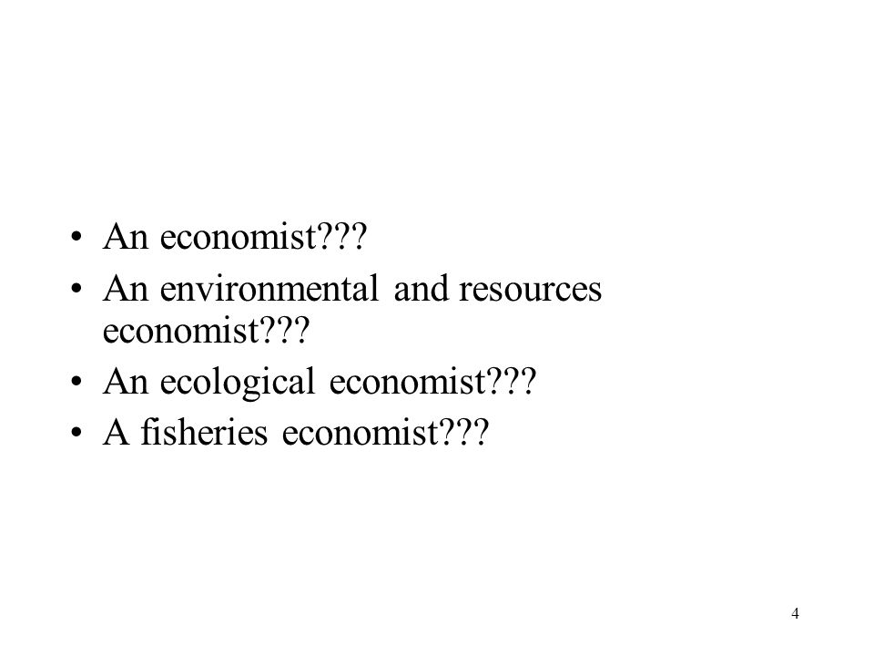 4 An economist . An environmental and resources economist .