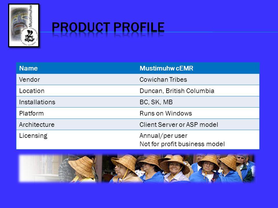 NameMustimuhw cEMR VendorCowichan Tribes LocationDuncan, British Columbia InstallationsBC, SK, MB PlatformRuns on Windows ArchitectureClient Server or