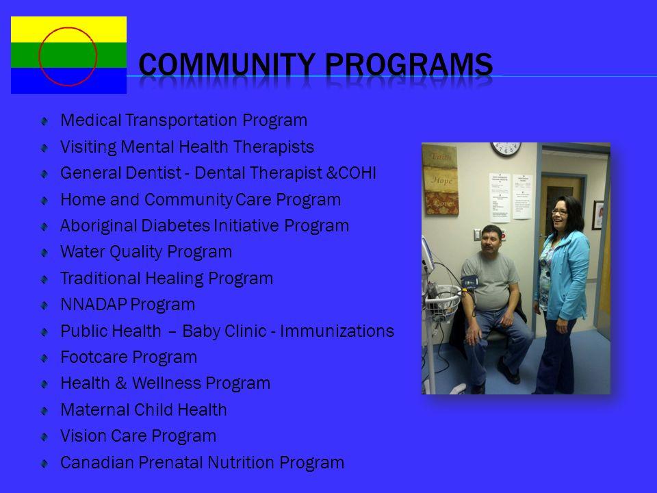 Medical Transportation Program Visiting Mental Health Therapists General Dentist - Dental Therapist &COHI Home and Community Care Program Aboriginal D