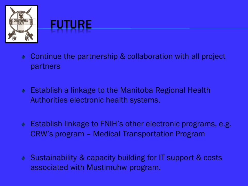 Continue the partnership & collaboration with all project partners Establish a linkage to the Manitoba Regional Health Authorities electronic health s
