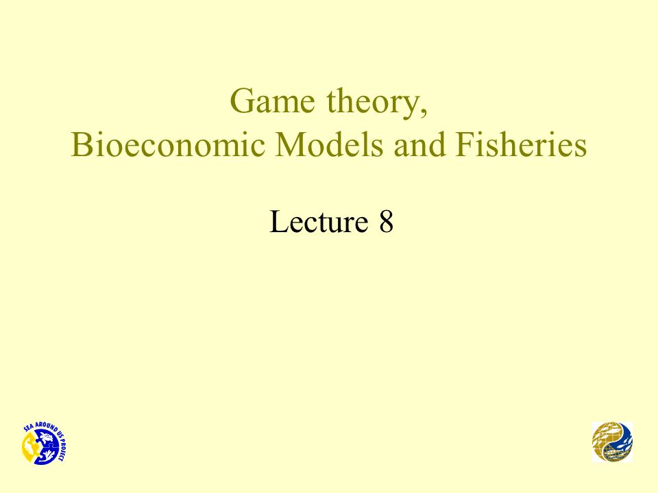 Game theory, Bioeconomic Models and Fisheries Lecture 8