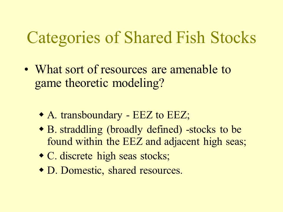 Categories of Shared Fish Stocks What sort of resources are amenable to game theoretic modeling.