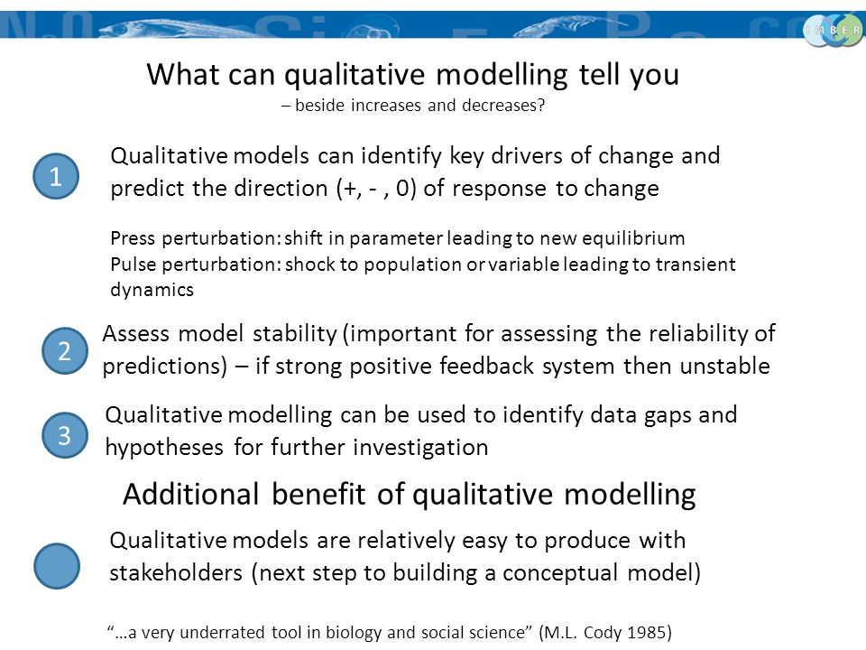 Qualitative models can identify key drivers of change and predict the direction (+, -, 0) of response to change Press perturbation: shift in parameter