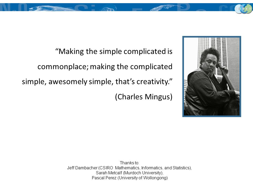 Approaches to Complexity Making the simple complicated is commonplace; making the complicated simple, awesomely simple, thats creativity. (Charles Min