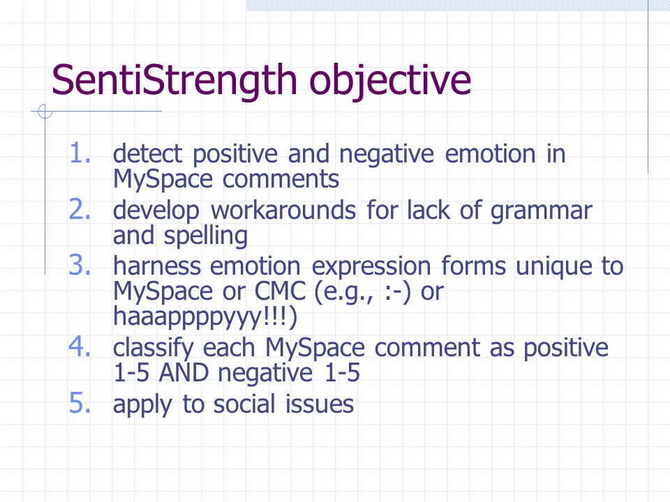 SentiStrength objective 1.detect positive and negative emotion in MySpace comments 2.