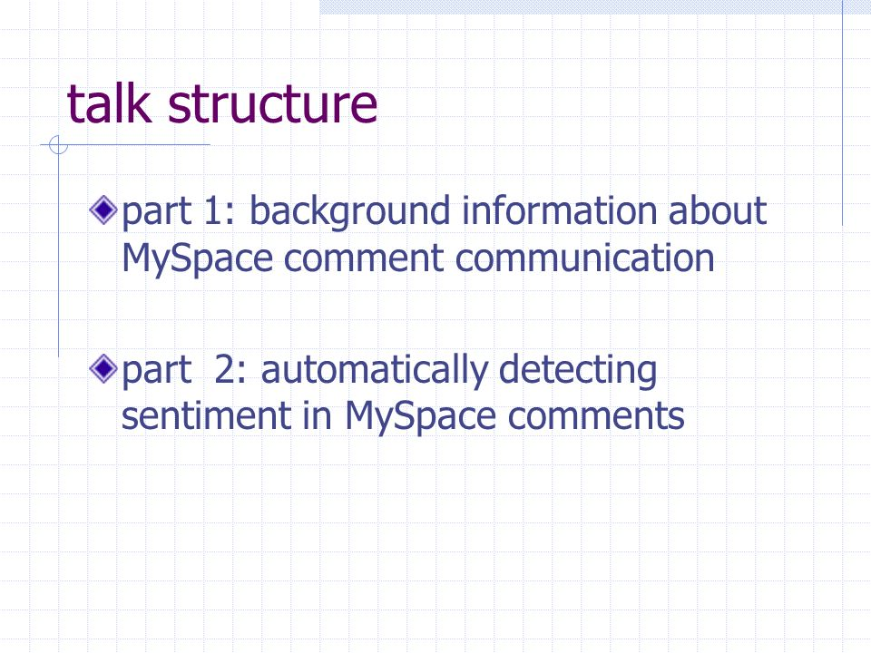talk structure part 1: background information about MySpace comment communication part 2: automatically detecting sentiment in MySpace comments