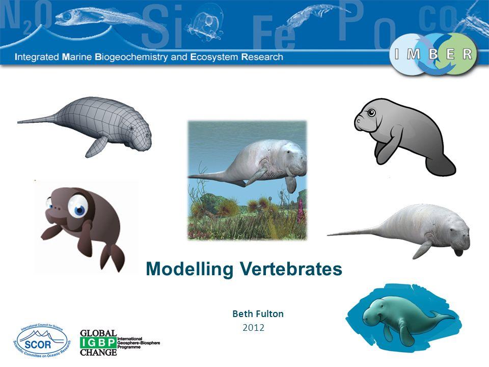Modelling Vertebrates Beth Fulton 2012