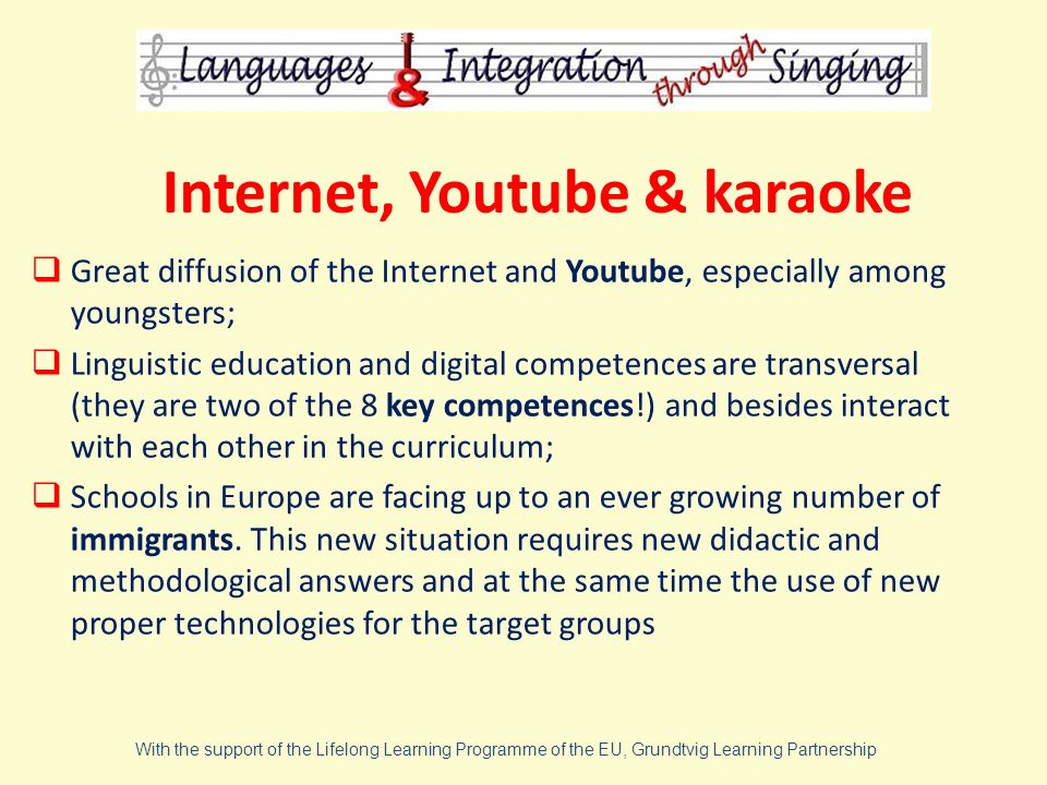 Internet, Youtube & karaoke Great diffusion of the Internet and Youtube, especially among youngsters; Linguistic education and digital competences are