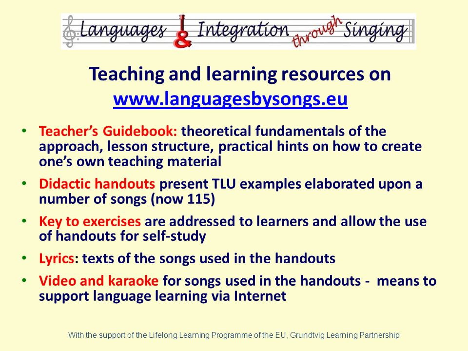 Teaching and learning resources on www.languagesbysongs.eu Teachers Guidebook: theoretical fundamentals of the approach, lesson structure, practical h
