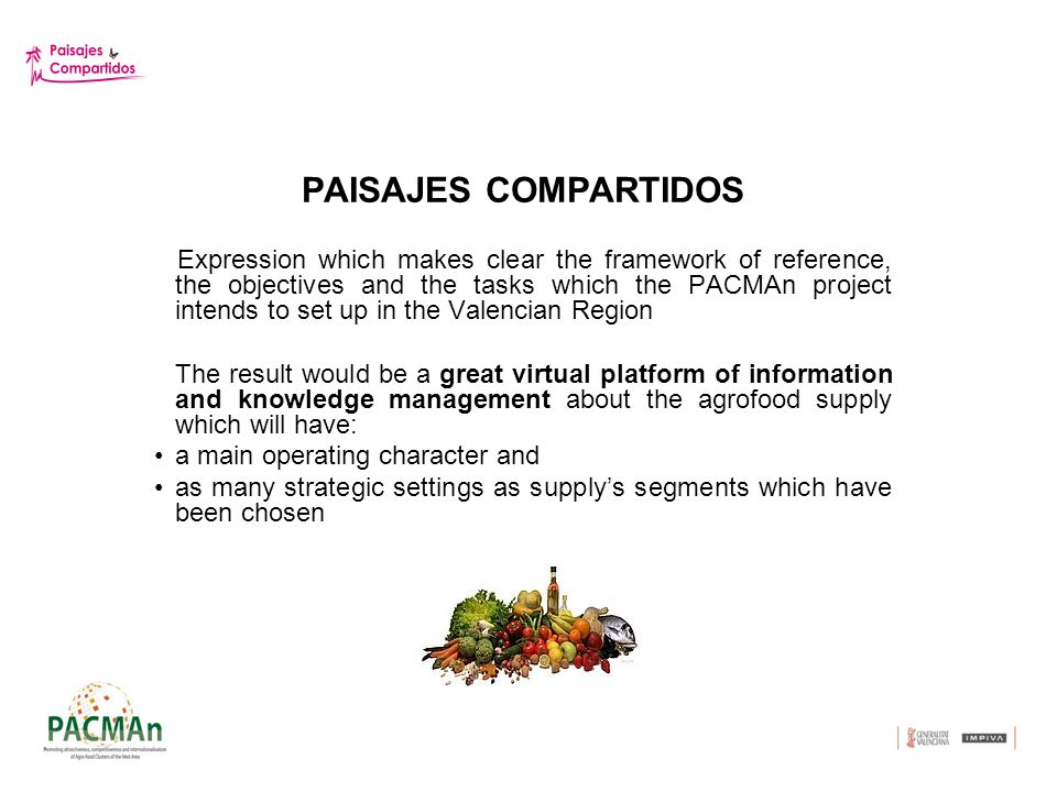 PAISAJES COMPARTIDOS Expression which makes clear the framework of reference, the objectives and the tasks which the PACMAn project intends to set up in the Valencian Region The result would be a great virtual platform of information and knowledge management about the agrofood supply which will have: a main operating character and as many strategic settings as supplys segments which have been chosen