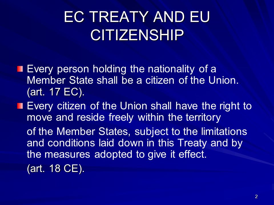 2 EC TREATY AND EU CITIZENSHIP (art. 17 EC). Every person holding the nationality of a Member State shall be a citizen of the Union. (art. 17 EC). Eve
