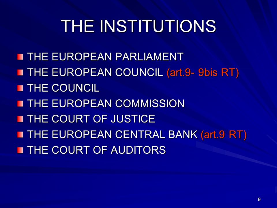 9 THE INSTITUTIONS THE EUROPEAN PARLIAMENT THE EUROPEAN COUNCIL (art.9- 9bis RT) THE COUNCIL THE EUROPEAN COMMISSION THE COURT OF JUSTICE THE EUROPEAN